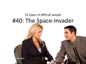 The Space-invader: one of the 52 types of difficult people I've documented.