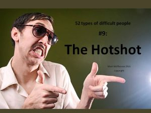 The Hotshot: one of the 52 types of difficult people I've documented.