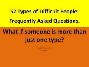 52 Types of Difficult People: FAQs. What if someone is more than one type?