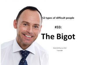 The Bigot: one of the 52 types of difficult people I've documented.