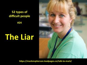 The Liar: one of the 52 types of difficult people I've documented.
