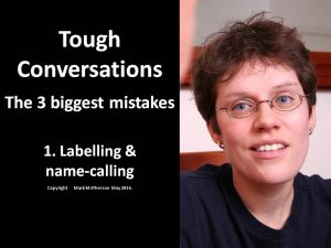 The three biggest mistakes people make when handling tough conversations. No 1: Labelling and name-c...