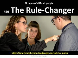 The Rule-Changer: one of the 52 types of difficult people I've documented.