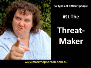 The Threat-Maker: one of the 52 types of difficult people I've documented.