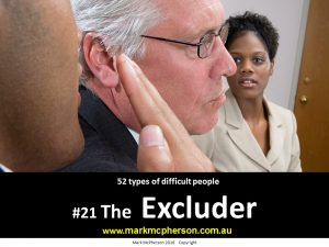The Excluder: one of the 52 types of difficult people I've documented.
