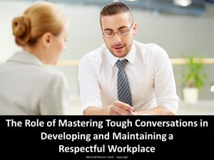 The Role of Mastering Tough Conversations in Developing & Maintaining a Respectful Workplace.