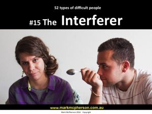 The Interferer: one of the 52 types of difficult people I've documented.
