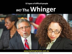 The Whinger: one of the 52 types of difficult people I've documented.