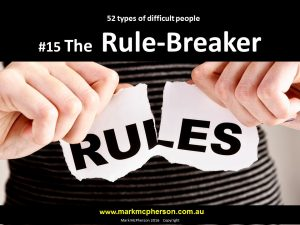 The Rule-Breaker: one of the 52 types of difficult people I've documented.