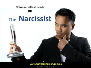 The Narcissist: one of the 52 types of difficult people I've documented.