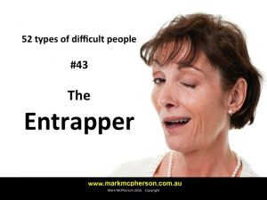 The Entrapper: one of the 52 types of difficult people.