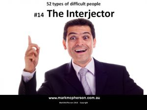 The Interjector: one of the 52 types of difficult people.
