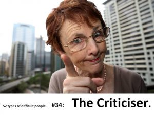 The Criticiser: one of the 52 types of difficult people.