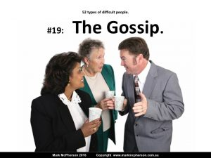 The Gossip: one of the 52 types of difficult people.