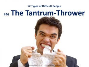 The Tantrum-Thrower: one of the 52 types of difficult people.