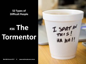 The Tormentor: one of the 52 types of difficult people.