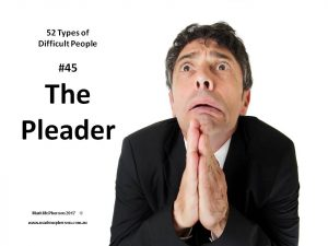 The Pleader: one of the 52 types of difficult people.