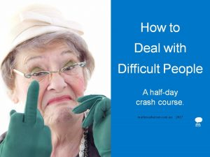 Half-day course: How to Deal with Difficult People.