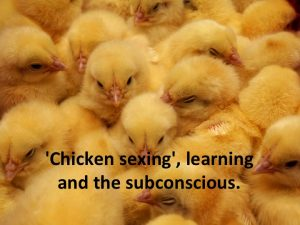 'Chicken sexing', learning and the subconscious.