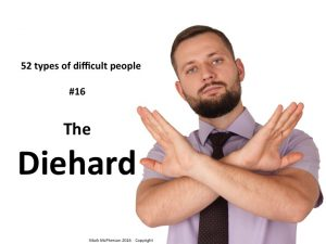 The Diehard: one of the 52 types of difficult people I've documented.