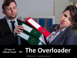 The Overloader: one of the 52 types of difficult people.