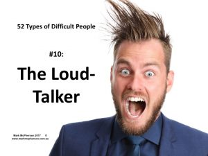 The Loud-Talker: one of the 52 types of difficult people.
