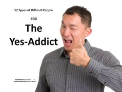 The Yes-Addict: one of the 52 types of difficult people.