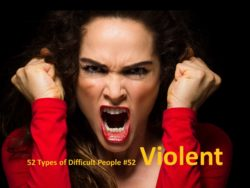 Violent: one of the 52 types of difficult people.