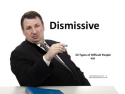 The Dismissive: one of the 52 types of difficult people.