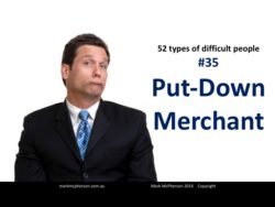 The Put-Down Merchant: one of the 52 types of difficult people I've documented.