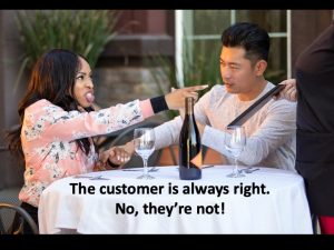 The customer is always right. No they're not.