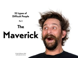 The Maverick: one of the 52 types of difficult people I've documented.