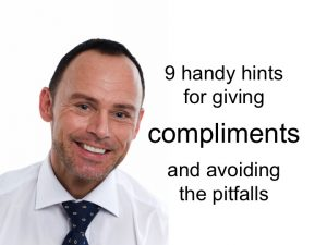 Nine handy hints for giving compliments and avoiding the pitfalls