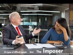 The Imposer: one of the 52 types of difficult people I've documented.