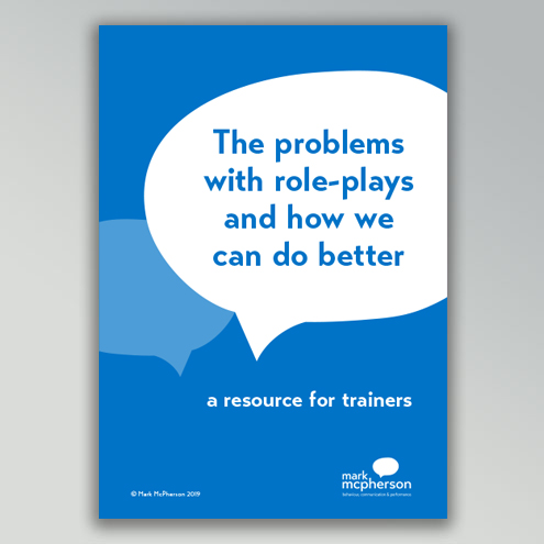 The problems with role-plays and how we can do better: A resource for trainers.