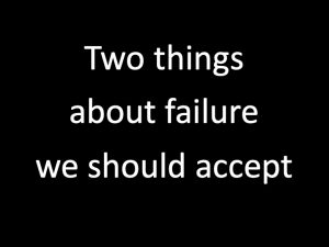 Two things about failure we should accept