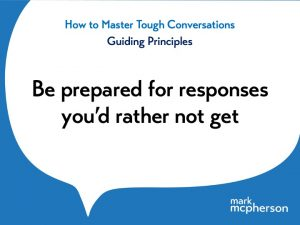 Tough Conversations: Be prepared for responses, especially those you'd rather not get.