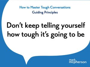 Tough Conversations: Don't keep telling yourself it's going to be tough