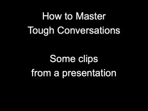 Master Tough Conversations – some clips from a presentation